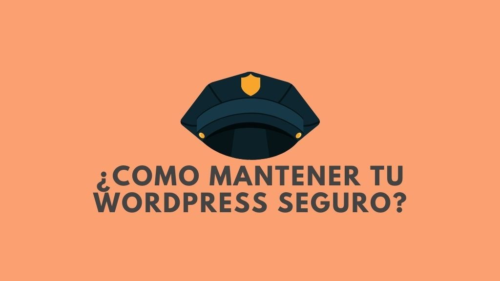 ¿Cómo mantener tu wordpress seguro?